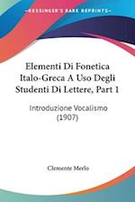 Elementi Di Fonetica Italo-Greca a USO Degli Studenti Di Lettere, Part 1 af Clemente Merlo