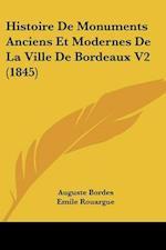 Histoire de Monuments Anciens Et Modernes de La Ville de Bordeaux V2 (1845) af Emile Rouargue, Auguste Bordes