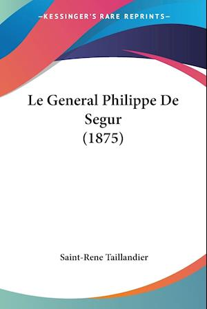 Le General Philippe de Segur (1875) af Saint-Rene Taillandier