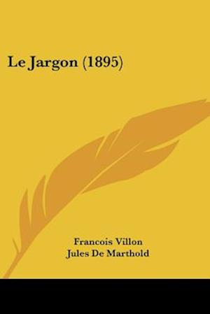 Le Jargon (1895) af Francois Villon, Jules De Marthold