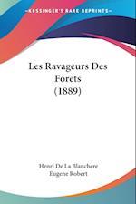 Les Ravageurs Des Forets (1889) af Eugene Robert, Henri De La Blanchere