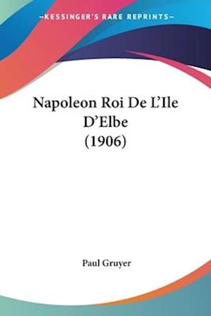 Napoleon Roi de L'Ile D'Elbe (1906) af Paul Gruyer