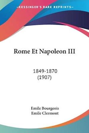 Rome Et Napoleon III af Emile Bourgeois, Emile Clermont