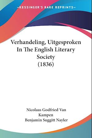Verhandeling, Uitgesproken in the English Literary Society (1836) af Benjamin Suggitt Nayler, Nicolaas Godfried Van Kampen