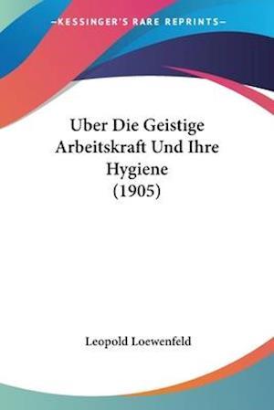 Uber Die Geistige Arbeitskraft Und Ihre Hygiene (1905) af Leopold Loewenfeld