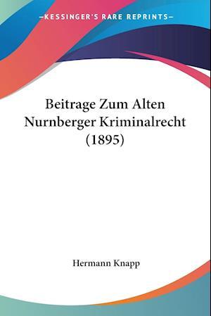 Beitrage Zum Alten Nurnberger Kriminalrecht (1895) af Hermann Knapp