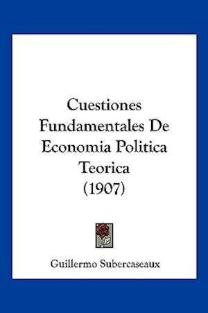 Cuestiones Fundamentales de Economia Politica Teorica (1907) af Guillermo Subercaseaux