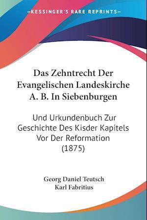 Das Zehntrecht Der Evangelischen Landeskirche A. B. in Siebenburgen af Georg Daniel Teutsch, Karl Fabritius