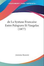 de La Syntaxe Francaise Entre Palsgrave Et Vaugelas (1877) af Antoine Benoist