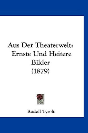 Aus Der Theaterwelt af Rudolf Tyrolt