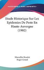 Etude Historique Sur Les Epidemies de Peste En Haute-Auvergne (1902) af Roger Grand, Marcellin Boudet
