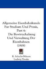 Allgemeine Eisenbahnkunde Fur Studium Und Praxis, Part 4 af Ludwig Troske, R. Schultz-Niborn