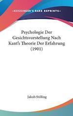 Psychologie Der Gesichtsvorstellung Nach Kant's Theorie Der Erfahrung (1901) af Jakob Stilling