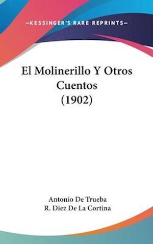El Molinerillo y Otros Cuentos (1902) af Antonio De Trueba, R. Diez De La Cortina