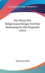 Das Wesen Der Religionspsychologie Und Ihre Bedeutung Fur Die Dogmatik (1913) af Hermann Faber