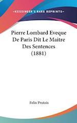 Pierre Lombard Eveque de Paris Dit Le Maitre Des Sentences (1881) af Felix Protois