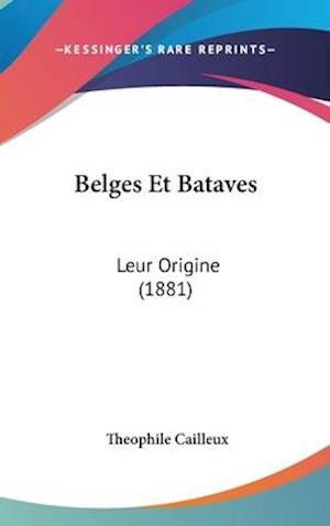 Belges Et Bataves af Theophile Cailleux