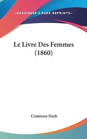 Le Livre Des Femmes (1860) af Comtesse Dash