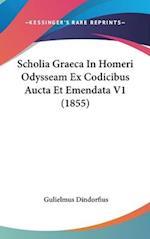 Scholia Graeca in Homeri Odysseam Ex Codicibus Aucta Et Emendata V1 (1855) af Gulielmus Dindorfius