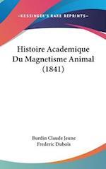 Histoire Academique Du Magnetisme Animal (1841) af Burdin Claude Jeune, Frederic DuBois