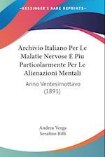 Archivio Italiano Per Le Malatie Nervose E Piu Particolarmente Per Le Alienazioni Mentali af Andrea Verga, Serafino Biffi