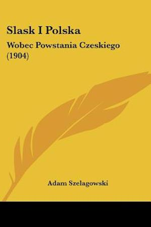 Slask I Polska af Adam Szelagowski