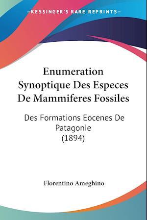 Enumeration Synoptique Des Especes de Mammiferes Fossiles af Florentino Ameghino