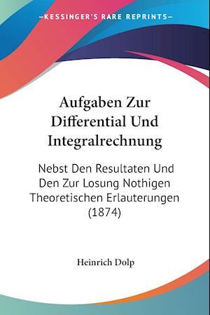 Aufgaben Zur Differential Und Integralrechnung af Heinrich Dolp