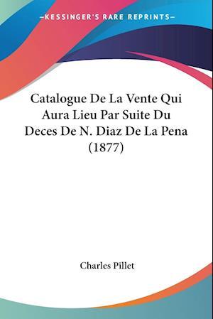 Catalogue de La Vente Qui Aura Lieu Par Suite Du Deces de N. Diaz de La Pena (1877) af Charles Pillet