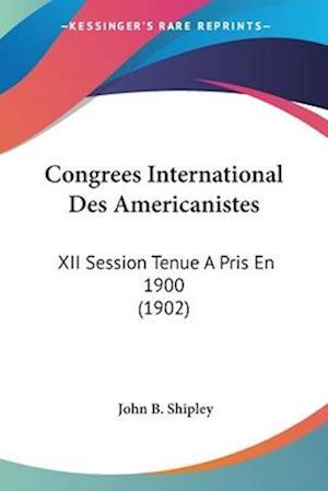 Congrees International Des Americanistes af John B. Shipley