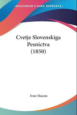 Cvetje Slovenskiga Pesnictva (1850) af Ivan Macun