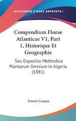 Compendium Florae Atlanticae V1, Part 1, Historique Et Geographie af Ernest Cosson