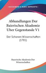 Abhandlungen Der Baierischen Akademie Uber Gegenstande V1 af Bayerische Akademie Der Wissenschaften, Bayerische Akademie Der Wissenschaften