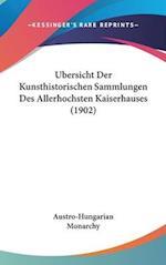 Ubersicht Der Kunsthistorischen Sammlungen Des Allerhochsten Kaiserhauses (1902) af Monarchy Austro-Hungarian Monarchy, Austro-Hungarian Monarchy