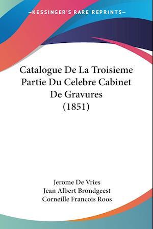 Catalogue de La Troisieme Partie Du Celebre Cabinet de Gravures (1851) af Corneille Francois Roos, Jean Albert Brondgeest, Jerome De Vries