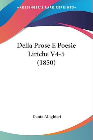 Della Prose E Poesie Liriche V4-5 (1850) af Dante Allighieri