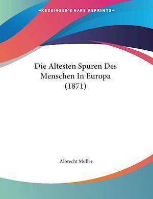 Die Altesten Spuren Des Menschen in Europa (1871) af Albrecht Muller