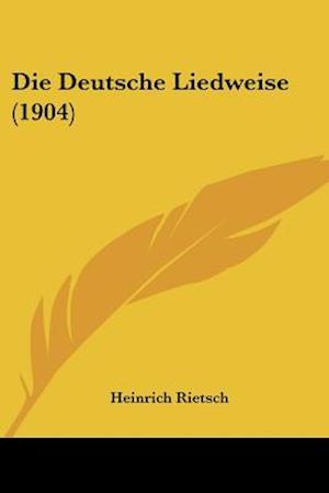 Die Deutsche Liedweise (1904) af Heinrich Rietsch