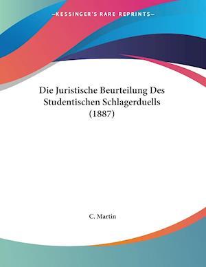 Die Juristische Beurteilung Des Studentischen Schlagerduells (1887) af C. Martin