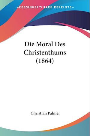 Die Moral Des Christenthums (1864) af Christian Palmer