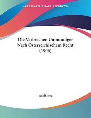 Die Verbrechen Unmundiger Nach Osterreichischem Recht (1906) af Adolf Lenz