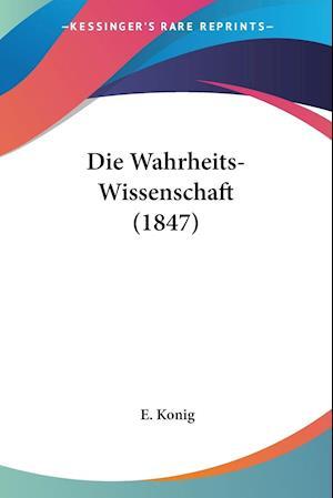 Die Wahrheits-Wissenschaft (1847) af E. Konig