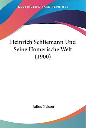 Heinrich Schliemann Und Seine Homerische Welt (1900) af Julius Nelson