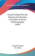 Grand Archipel Des Iles Salomon Son Etendue, Sa Fertilite; Et Revue D'Ethnographie (1883) af Dr Hamy, Dr Hamy, Leopold Verguet