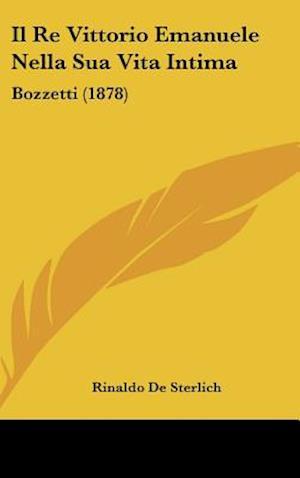 Il Re Vittorio Emanuele Nella Sua Vita Intima af Rinaldo De Sterlich
