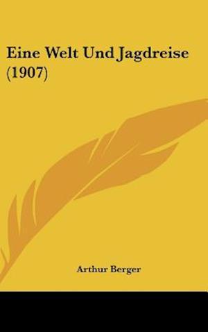 Eine Welt Und Jagdreise (1907) af Arthur Berger