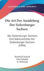 Die Art Der Ansidelung Der Siebenburger Sachsen af Friedrich Teutsch, Fritz Schuller, O. Wittstock