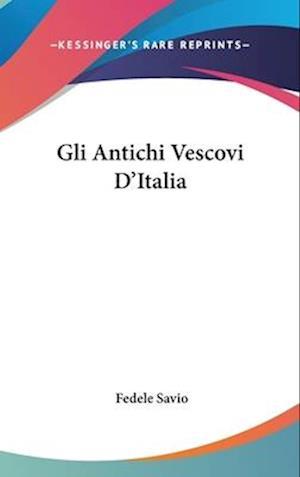 Gli Antichi Vescovi D'Italia af Fedele Savio