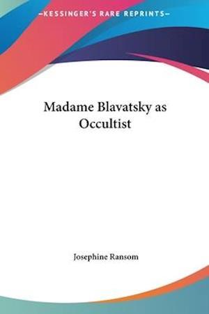 Madame Blavatsky as Occultist af Josephine Ransom