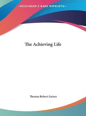 The Achieving Life af Thomas Robert Gaines